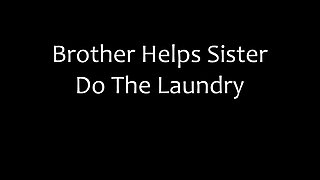 Brother helps sister do the laundry