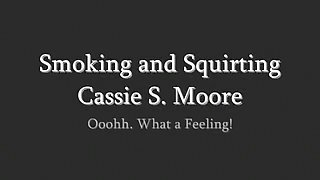 Cassie Smoking and Squirting